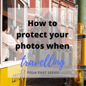 2016 09 How to protect your photos when travelling - for blog