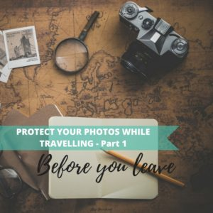 2016 09 How to protect your photos when travelling - for blog w1