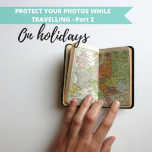 2016 09 How to protect your photos when travelling - for blog w2